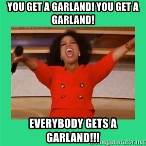 Oprah Car - You get a garland! You get a garland! Everybody gets a garland!!!