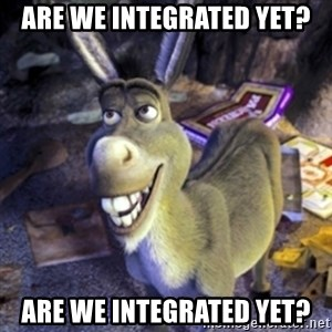 Donkey Shrek - Are we integrated yet? Are we integrated yet?