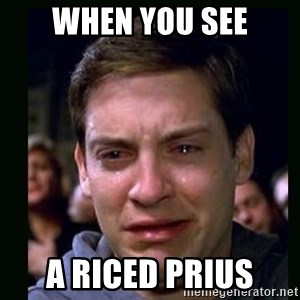 crying peter parker - when you see a riced prius