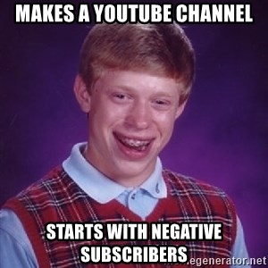Bad Luck Brian - Makes a Youtube Channel Starts with Negative Subscribers