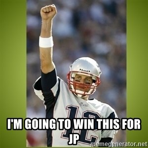 tom brady - i'm going to win this for jp