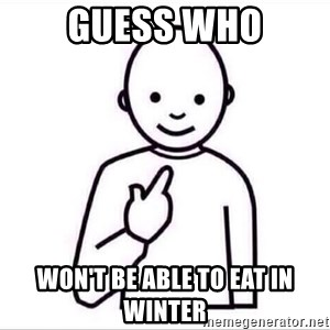Guess who ? - Guess who won't be able to eat in winter