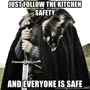 Brace Yourself Meme - Just follow the kitchen safety And everyone is safe