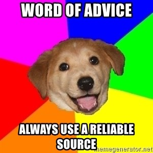 Advice Dog - word of advice  always use a reliable source
