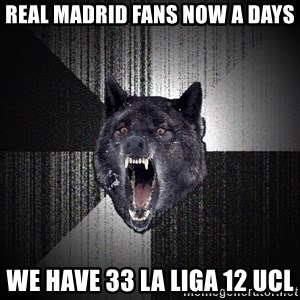 xymixihb - REAL MADRID FANS NOW A DAYS WE HAVE 33 LA LIGA 12 UCL