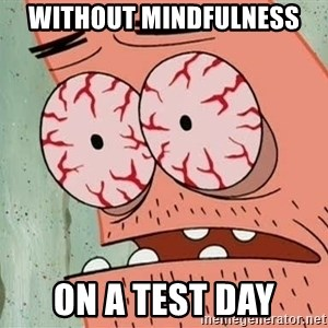 Patrick - Without mindfulness on a test day