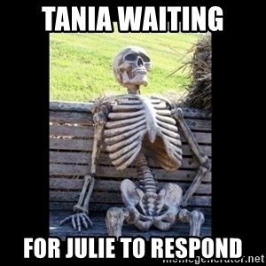 Still Waiting - Tania Waiting For Julie to respond