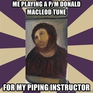 Retouched Ecce Homo - Me Playing a P/M Donald MacLeod tune for my piping instructor