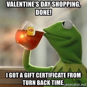 Kermit The Frog Drinking Tea - Valentine's Day shopping, done! I got a gift certificate from  Turn Back Time.