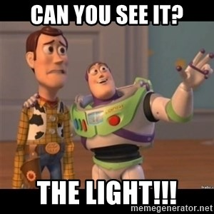 Buzz lightyear meme fixd - Can you see it? The LIGHT!!!