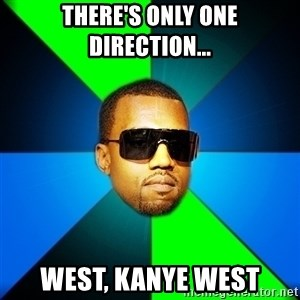 Kanye Finish - There's only one direction... West, Kanye West