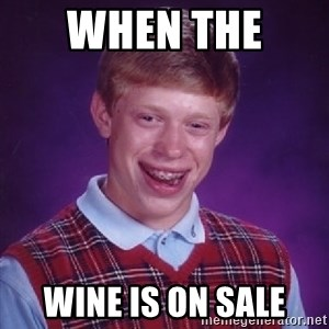 Bad Luck Brian - When the  Wine is on sale