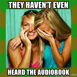 Laughing Girls  - they haven't even heard the audiobook
