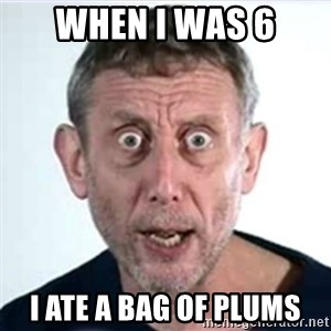 Michael Rosen  - When I was 6 I ate a bag of plums