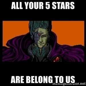 All your base are belong to us - ALL YOUR 5 STARS ARE BELONG TO US