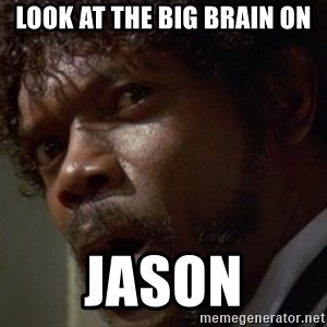 Angry Samuel L Jackson - Look at the big brain on JASON