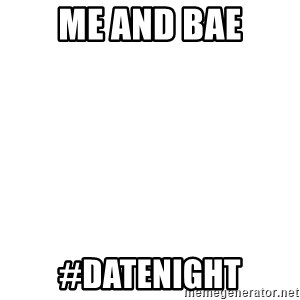 Blank Template - me and bae #datenight