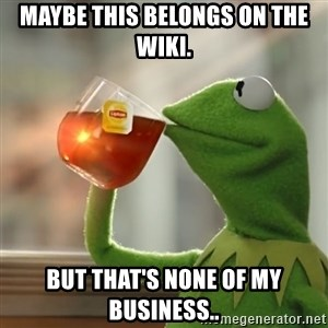 Kermit The Frog Drinking Tea - Maybe this belongs on the wiki. But that's none of my business..