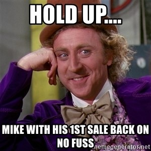 Willy Wonka - HOLD UP.... MIKE WITH HIS 1ST SALE BACK ON NO FUSS