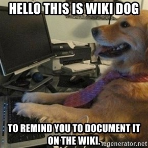 I have no idea what I'm doing - Dog with Tie - Hello this is Wiki DOG to remind you to document it on the Wiki.