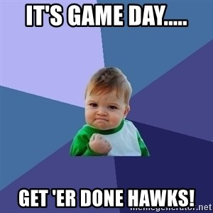 Success Kid - It's game day..... Get 'er done hawks!