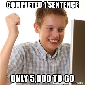 First Day on the internet kid - completed 1 sentence  only 5,000 to go