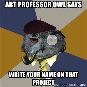 Art Professor Owl - art professor owl says write your name on that project
