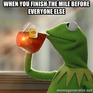 Kermit The Frog Drinking Tea - when you finish the mile before everyone else
