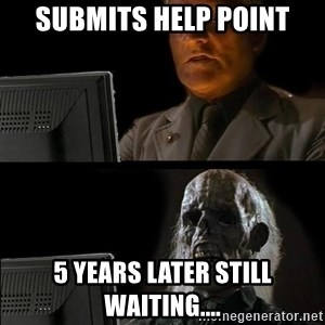Waiting For - Submits help Point 5 years later still waiting....