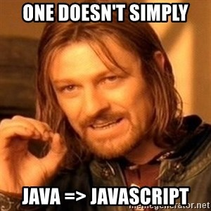 One Does Not Simply - One doesn't simply Java => JavaScript