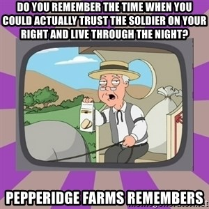 Pepperidge Farm Remembers FG - do you remember the time when you could actually trust the soldier on your right and live through the night? pepperidge farms remembers