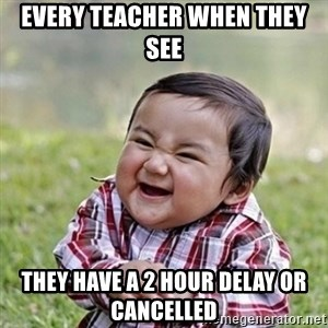 Niño Malvado - Evil Toddler - Every teacher when they see they have a 2 hour delay or cancelled