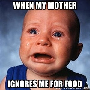 Crying Baby - When my mother Ignores me for food
