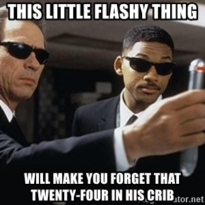 men in black - This little flashy thing will make you forget that twenty-four in his crib