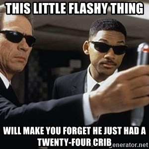 men in black - This little flashy thing will make you forget he just had a twenty-four crib