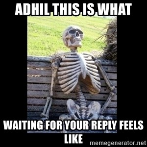 Still Waiting - Adhil This is what Waiting for your reply feels like