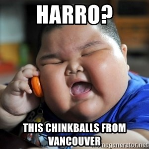 Fat Asian Kid - HARRO? THIS CHINKBALLS FROM VANCOUVER