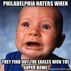 Crying Baby - Philadelphia haters when They find out the eagles won the Super bowl