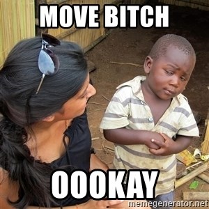 Skeptical African Child - move bitch oookay