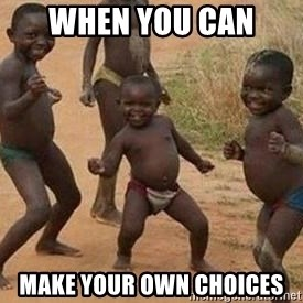 african children dancing - When you can  make your own choices