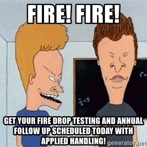 Beavis and butthead - Fire! FIre! Get your Fire Drop Testing and Annual Follow Up scheduled today with Applied Handling!