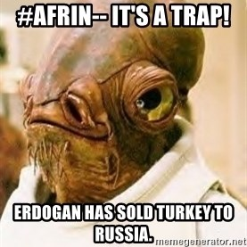 Its A Trap - #Afrin-- It's a trap! Erdogan has sold Turkey to Russia.