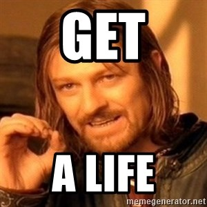 One Does Not Simply - get a life