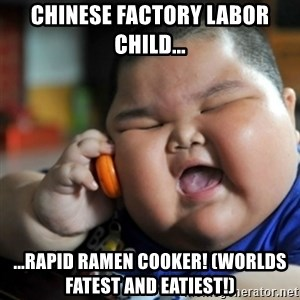 fat chinese kid - Chinese Factory Labor Child... ...Rapid Ramen Cooker! (Worlds Fatest and Eatiest!)