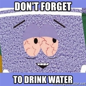 Towelie - Don't forget To drink water