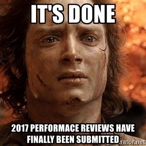 Frodo  - It's Done 2017 Performace Reviews have finally been submitted