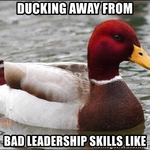 Malicious advice mallard - Ducking away from  bad leadership skills like