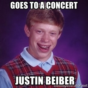 Bad Luck Brian - Goes to a concert  Justin Beiber