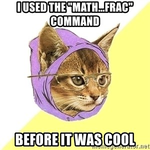 """Hipster Kitty - I used the """"Math...Frac"""" command Before it was cool"""