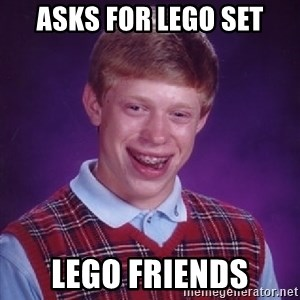 Bad Luck Brian - asks for lego set lego friends
